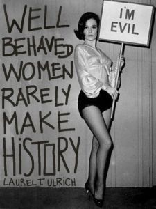 well_behaved_women_rarely_make_history